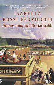 Amore Mio Uccidi Garibaldi (Romanzo) af…