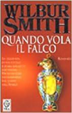 Quando vola il falco by Wilbur A. Smith