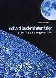 Richard Buckminster Fuller e le neoavanguardie / Anna Rita Emili