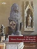 I 150 anni del Museo nazionale del Bargello : una storia per immagini / a cura di Ilaria Ciseri e Marino Marini