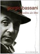 Giorgio Bassani : il giardino dei libri :…