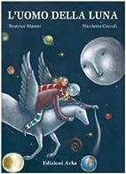 L' uomo della luna by Beatrice Masini