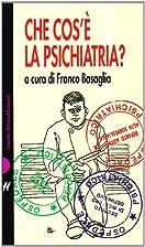 Che cos'è la psichiatria? by Franco…