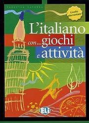 L'italiano... con giochi e attività. Per la…