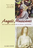 Angeli musicanti : da Gaudenzio a De Rocchi tra lirismo e spiritualità / Pietro C. Marani, Elena Pontiggia, Giulia Mazzoleni