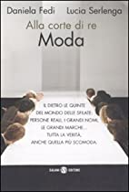 Alla corte di re moda by Daniela Fedi