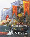 Aspetti di Venezia / Arbit Blatas ; introduzione Regina Resnik ; saggi Mario Stefani ... [et al.] ; testi tratti da George Gordon Byron ... [et al.]