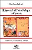 Il memoriale di Pietro Badoglio su Caporetto / [a cura di] Gian Luca Badoglio