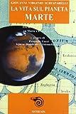 """La vita sul pianeta Marte : tre scritti di Schiaparelli su Marte e i """"marziani"""" / Giovanni Virginio Schiaparelli ; a cura di Pasquale Tucci, Agnese Mandrino e Antonella Testa"""
