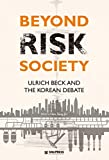 Beyond risk society : Ulrich Beck and the Korean debate / edited by Han Sang-Jin