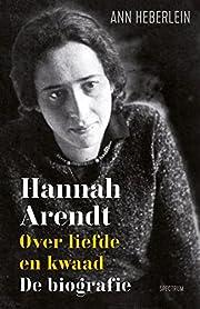 Hannah Arendt : over liefde en kwaad de…