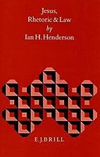 Jesus, rhetoric, and law by Ian H. Henderson