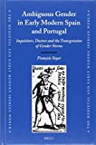 Ambiguous gender in early modern Spain and Portugal : inquisitors, doctors and the transgression of gender norms / by François Soyer