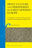 Print culture and peripheries in early modern Europe
