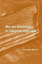 War and Revolution in Catalonia, 1936-1939…