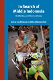 In search of middle Indonesia : middle classes in provincial towns / edited by Gerry van Klinken, Ward Berenschot