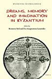 Dreams, memory and imagination in Byzantium / edited by Bronwen Neil, Eva Anagnostou-Laoutides