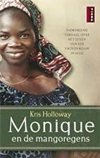 Monique en de mangoregens: het leven van een…