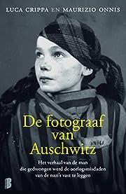 De fotograaf van Auschwitz – tekijä: Luca…
