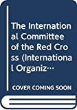 The International Committee of the Red Cross / by Georges Willemin and Roger Heacock ; under the direction of Jacques Freymond