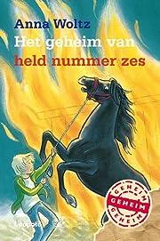 Het geheim van held nummer zes by Anna Woltz