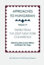 Approaches to Hungarian, Volume 11: Papers…