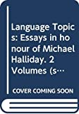 Language topics : essays in honour of Michael Halliday / edited by Ross Steele and Terry Threadgold