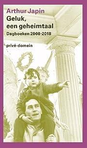 Geluk, een geheimtaal dagboeken 2008-2018 de…
