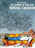 Le livre d'or de Raoul Cauvin by Kris…