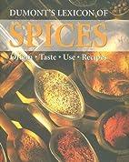 Dumont's Lexicon of Spices: Origin,Taste,Use…