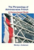 The phraseology of administrative French : a corpus-based study / Wendy J. Anderson