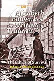 Elizabeth Bowen and the writing of trauma : the ethics of survival / Jessica Gildersleeve