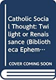 Catholic social thought : twilight or renaissance? / edited by J.S. Boswell, F.P. McHugh, and J. Verstraeten