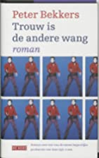 Trouw is de andere wang by Peter Bekkers