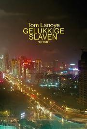 Gelukkige slaven roman by Tom Lanoye
