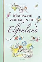 Magische verhalen uit Elfenland by Walter…