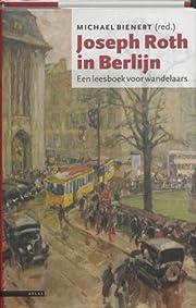 Joseph Roth in Berlijn. Een leesboek voor…