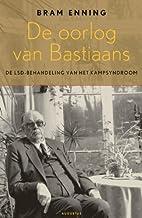 De oorlog van Bastiaans : de LSD-behandeling…
