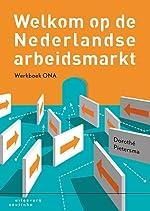 Welkom op de Nederlandse arbeidsmarkt. Werkboek ONA - Dorothé PIETERSMA