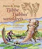 Tjibbe Tjabbes' wereldreis by Harm De Jonge