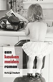 Een keukenmeidenroman por Kathryn Stockett