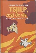 Tsjilp, zegt de vis by Wally De Doncker