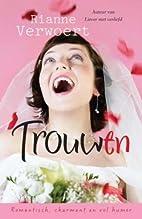 Trouw(en) by Rianne Verwoert