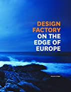 Design Factory: On The Edge of Europe by…