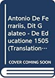 De educatione (1505) / Antonio De Ferrariis, dit Galateo ; texte etabli et introduit par Carlo Vecce ; traduction francaise de Pol Tordeur ..