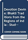 Devotion divine : Bhakti traditions from the regions of India : studies in honour of Charlotte Vaudeville / edited by Diana L. Eck, Francoise Mallison