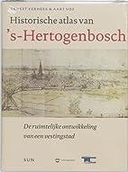 Historische Atlas van 's-Hertogenbosch:…