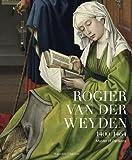 Rogier van der Weyden : 1400-1464 : master of passions / Lorne Campbell, Jan Van der Stock