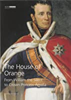 The House of Orange, from William the Silent…