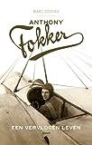 Anthony Fokker : een vervlogen leven / Marc Dierikx